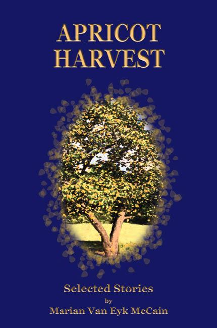 APRICOT HARVEST: Selected stories by Marian Van Eyk McCain