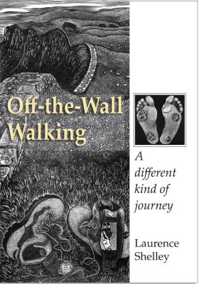 'OFF THE WALL WALKING:A different kind of journey' By Laurence Shelley